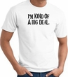 I'm Kind of a Big Deal BLACK Funny Adult T-Shirt - White