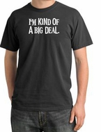 I'm Kind of a Big Deal Shirt White Print Pigment Dyed Tee Dark Smoke