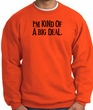 I'm Kind of a Big Deal Sweatshirt Black Print Sweatshirt Orange