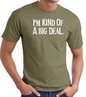 I'm Kind of a Big Deal WHITE Funny Adult T-Shirt - Army Green