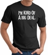 I'm Kind of a Big Deal WHITE Funny Adult T-Shirt - Black