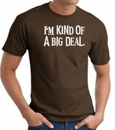 I'm Kind of a Big Deal WHITE Funny Adult T-Shirt - Brown