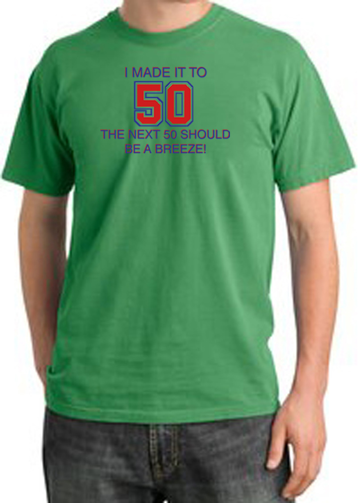 I Made It To 50 Funny Adult Pigment Dyed T Shirt Piper