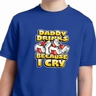 Kids Shirt Daddy Drinks Because I Cry Moisture Wicking Tee T-Shirt