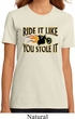 Ladies Biker Shirt Ride It Like You Stole It Organic Tee T-Shirt