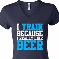 Ladies Fitness Shirt I Train For Beer V-neck Tee T-Shirt