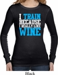 Ladies Fitness Shirt I Train For Wine Long Sleeve Thermal Tee T-Shirt