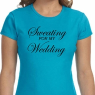 Ladies Fitness Shirt Sweating For My Wedding Crewneck Tee T-Shirt