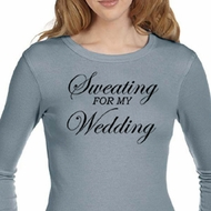 Ladies Fitness Shirt Sweating For My Wedding Long Sleeve Thermal Tee