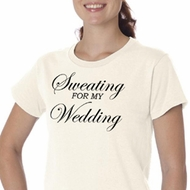 Ladies Fitness Shirt Sweating For My Wedding Organic Tee T-Shirt