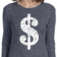 Ladies Funny Shirt Distressed Dollar Sign Long Sleeve Tee T-Shirt