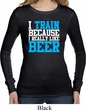 Ladies Shirt I Train For Beer Long Sleeve Thermal Tee T-Shirt