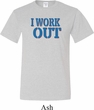 Mens Fitness Shirt I Work Out Tall Tee T-Shirt