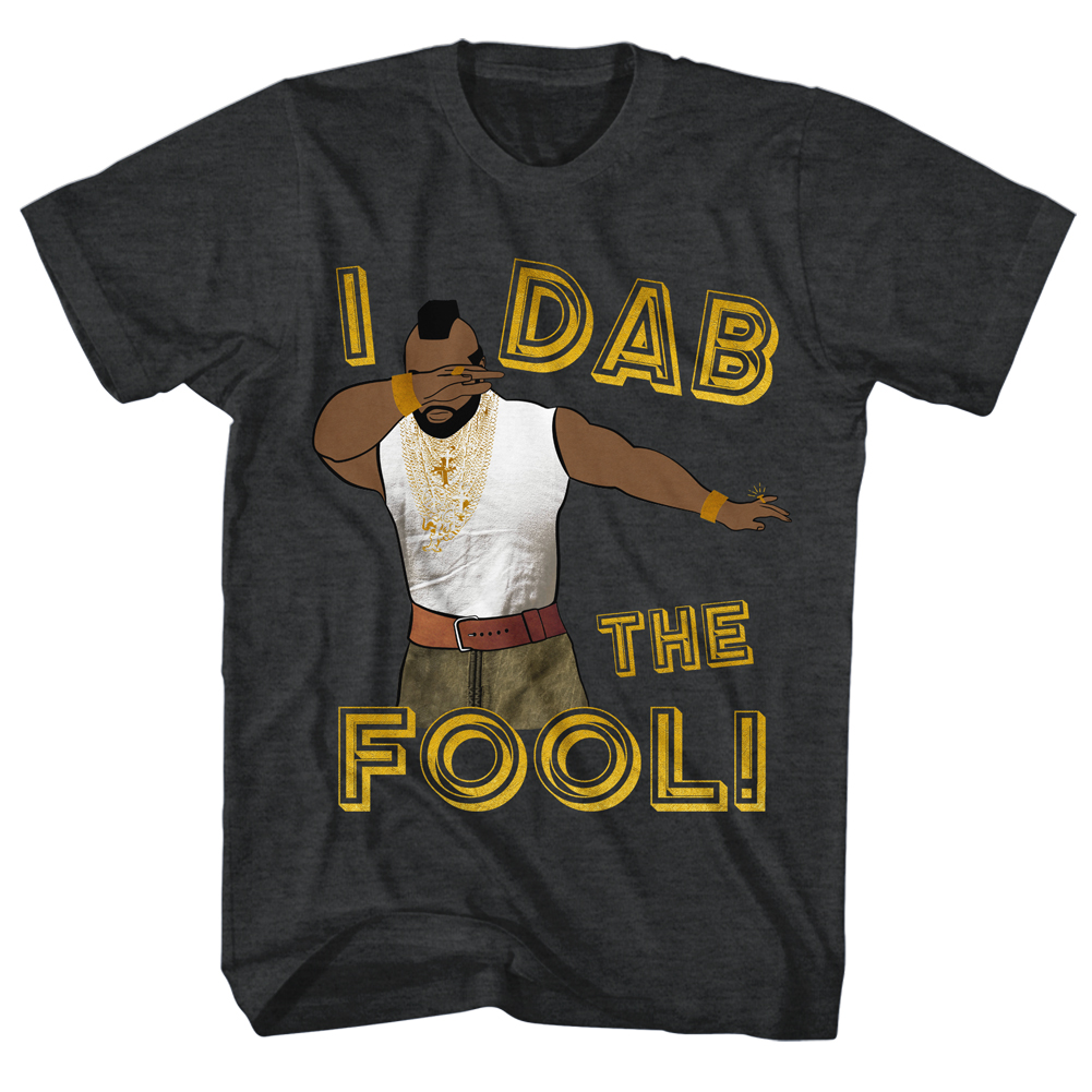 mr t shirt i dab the fool charcoal heather t shirt mr t shirts. Black Bedroom Furniture Sets. Home Design Ideas
