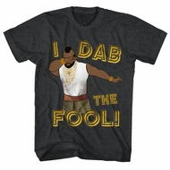 Mr. T Shirt I Dab The Fool Charcoal Heather T-Shirt