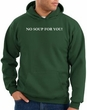 No Soup For You Hoodie Dark Green