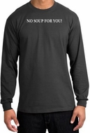No Soup For You T-shirt - Adult Long Sleeve Charcoal Tee