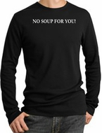 No Soup For You T-shirt - Adult Long Sleeve Thermal Black Tee