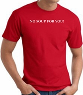 No Soup For You T-shirt - Adult Red Tee