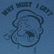 Popeye Shirt Why Must I Cry Adult Blue Heather T-Shirt Tee