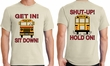 School Bus Driver Shirt Get In Sit Down Shut-Up Hold On Funny Tee