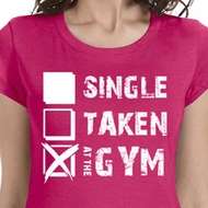 Single Taken At The Gym Ladies Fitness Shirts