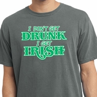 St Patricks Day I Don't Get Drunk Pigment Dyed T-shirt
