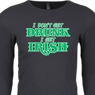 St Patricks Day I Don't Get Drunk Thermal Shirt