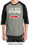 Stupid Shirt I�m With Stupid White Print Adult Raglan Shirt