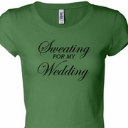Sweating For My Wedding Ladies Fitness Shirts