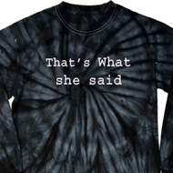 Thats What She Said Long Sleeve Tie Dye Shirt