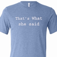 Thats What She Said Mens Tri Blend Crewneck Shirt