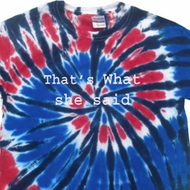 Thats What She Said Patriotic Tie Dye Shirt