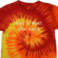 Thats What She Said Tie Dye Shirt