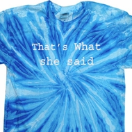 Thats What She Said Twist Tie Dye Shirt