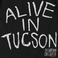 The Last Man On Earth Alive In Tucson Shirts