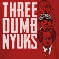 Three Stooges Three Dumb NYUKS Shirts