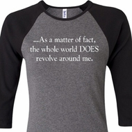 World Revolves Around Me Ladies Raglan Shirt