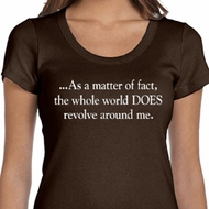 World Revolves Around Me Ladies Scoop Neck Shirt