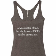 World Revolves Around Me Ladies Tri Blend Racerback Tank Top