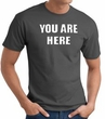 YOU ARE HERE Funny Novelty Adult T-shirt - Charcoal