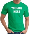 YOU ARE HERE Funny Novelty Adult T-shirt - Kelly Green