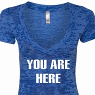 You Are Here Ladies Burnout V-neck Shirt