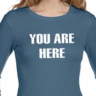 You Are Here Ladies Long Sleeve Thermal Shirt