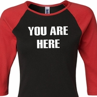 You Are Here Ladies Raglan Shirt
