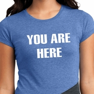 You Are Here Ladies Tri Blend Crewneck Shirt