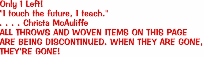 """Only 1 Left! """"I touch the future, I teach.""""<BR> . . . . Christa McAuliffe ALL THROWS AND WOVEN ITEMS ON THIS PAGE  ARE BEING DISCONTINUED. WHEN THEY ARE GONE,  THEY'RE GONE!"""