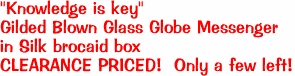 """Knowledge is key""  Gilded Blown Glass Globe Messenger  in Silk brocaid box CLEARANCE PRICED!  Only a few left!"