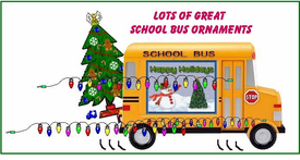 See LOTS of CHRISTMAS ORNAMENTS and Decor for School Bus Drivers. Click Here