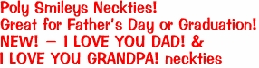 Poly Smileys Neckties! Great for Father's Day or Graduation! NEW! - I LOVE YOU DAD! & I LOVE YOU GRANDPA! neckties